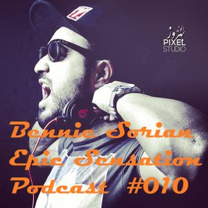 Bennie Sorian Epic Sensation Podcast  #010