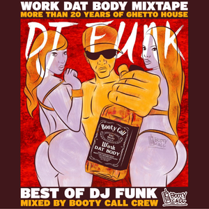 "Best Of Dj Funk mixed by Booty Call Crew ""Work Dat Body Mixtape"""