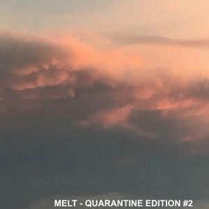 MELT QUARANTINE SPECIAL 2 - MARCH 31, 2020