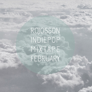 Rojosson - Indie Pop Mixtape February 2015
