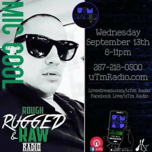 "9-13-17 - Rough Rugged Raw Radio Show on uTm Radio - "" MIC COOL """