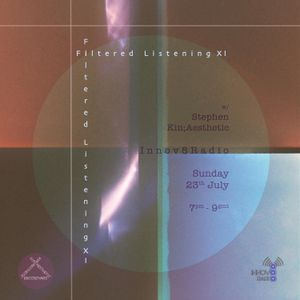 Filtered Listening #11 on Innov8radio with Stephen Kin;Aesthetic: 7-9pm July 23rd 2017