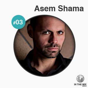 """"""" in the mix """" with Asem Shama"""