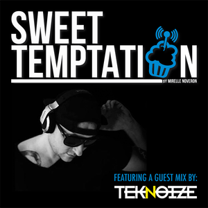 Sweet Temptation Radio Show by Mirelle Noveron #17 - Guest Mix From Teknoize