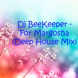 Dj BeeKeeper - For Margosha (07.10.2017 Romahina Dacha)