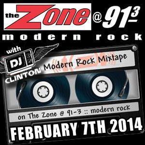 Modern Rock Mixtape Feat. DJ Clinton on The Zone @ 91.3 FM - February 7th, 2014