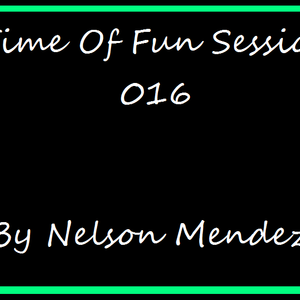 A Time Of Fun Sessions 016