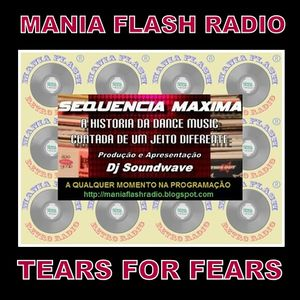 Mania Flash Radio - Sequência Máxima - Programa 02 Tears for fears (14-05-2016)