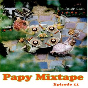 Papy Mixtape Episode 11 : ça va ! ? !!! ...
