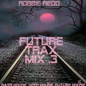 Robbie Redd 'Future Trax Mix .3'