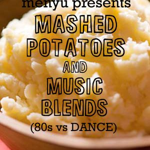 menyu presents: mashed potatoes and music blends (80s vs dance)