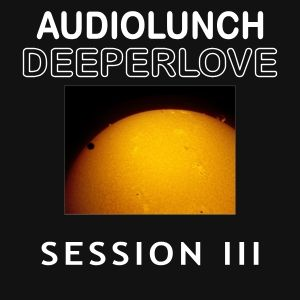 AudioLunch - DeeperLove Session III (Preview)