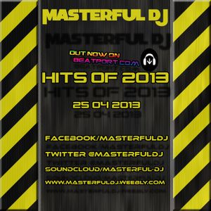 MASTERFUL DJ - HITS OF 2013 (25-04-2013)