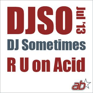 DJSometimes – July 2013. R U on Acid