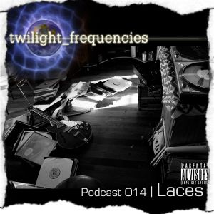 Laces | Twilight_Frequencies Podcast 014
