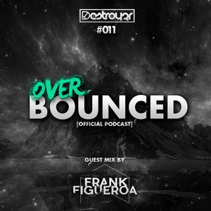 Destroy3r - Over Bounced #011 [Feat. Frank Figueroa]