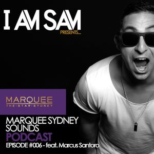 I Am Sam presents: Marquee Sydney Sounds - EPISODE #006 ft Marcus Santoro