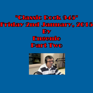 """""""Classic Rock 945"""" By Eugenio Fri 02.01.15 Part Two"""