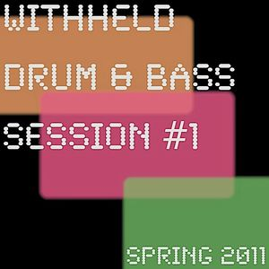 Withheld Drum and Bass Session #1 (Spring 2011)