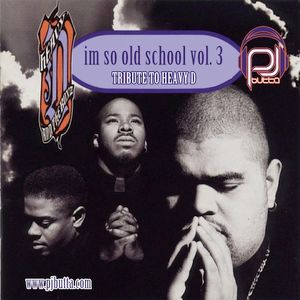 I'M SO OLD SCHOOL 3: TRIBUTE TO HEAVY D