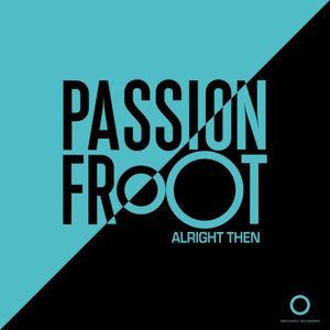 Passion Froot Alright Then Live Mix