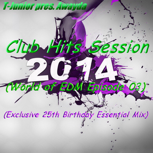 T-Junior pres. Awayda - Club Hits Session 2014 (World of EDM Episode 03)