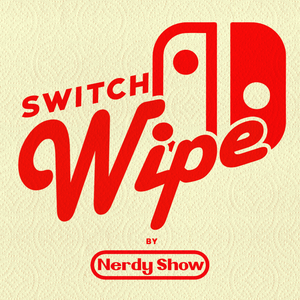 Episode 280 :: Nintendo Switch Wipe