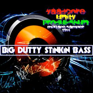 Y.U.P BiG DUTTY STINKIN BASS - 2014