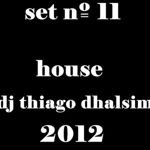 SET Nº 11 - HOUSE - DJ THIAGO DHALSIM - 2012