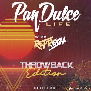 """The Pan Dulce Life"" With DJ Refresh - Season 3 Episode 7 Throwback Edition"
