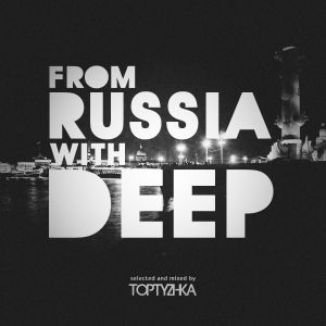 TOPTYZHKA - FROM RUSSIA WITH DEEP