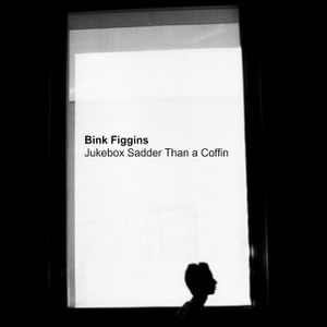 "Bink Figgins - ""Jukebox Sadder Than a Coffin"""