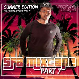 SFA Mixtape Part 7 'The Summer Edition' (Mixed By Versano Laroz)