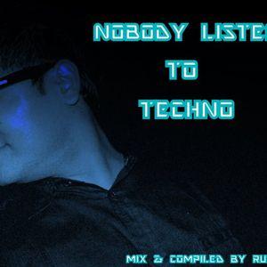 NOBODY LISTEN TO TECHNO (BY RUDRA)