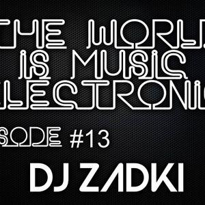 DJ ZADKI Present.-The World Is Music Electronic (Episode #13)