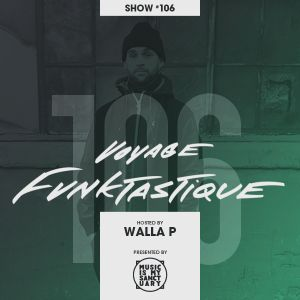 VOYAGE FUNKTASTIQUE - Show #106 (Hosted by Walla P)