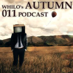 Whilo's Autumn 011 Podcast