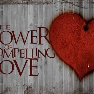 The Power of Compelling Love