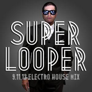 9.11.12 - SuperLooper Electro House Mix