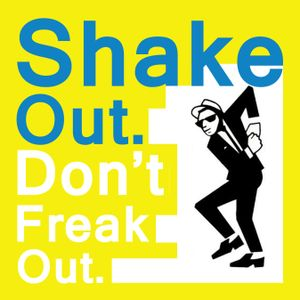 SHAKE OUT DON'T FREAK OUT