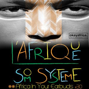 L'Afrique Som Systeme - Okayafrica's Africa In Your Earbuds tape series