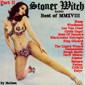 STONER WITCH RADIO BEST OF 2018 PT 2