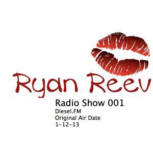 Ryan Reev Radio 001 Originally Aired on Diesel.FM on 1-12-13