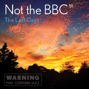 Not the BBC v51 - 'The Last Days'