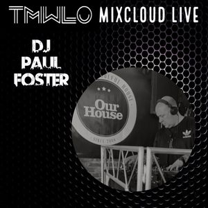 OUR HOUSE with DJ Paul Foster - TMWLO - 8th Jan 2021