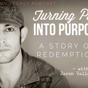 Turning Pain into Purpose: A Story of Redemption – with Jason Vallotton