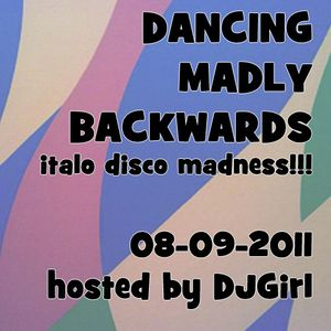 08-09-2011 Dancing Madly Backwards hosted by DJGirl | Italo Disco Madness!!!