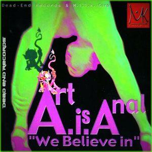 Art Is Anal - We Believe In (M.I.L.K. Corp. - 2002)