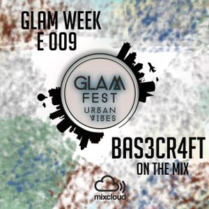 GLAM WEEK EPISODE 009 BY BAS3CR4FT
