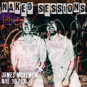 James McKewen - NAKED SESSIONS NYE 16/17